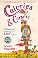 Calories and Corsets: A history of dieting over two thousand years