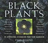 Paul Bonine Black Plants: 75 Striking Choices for the Garden