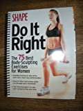 Shape Do It Right (The 75 Best Body-Sculpting Exercises for Women)