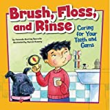 Brush, Floss, and Rinse: Caring for Your Teeth and Gums (How to Be Healthy!) Brush, Floss, and Rins