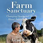 Farm Sanctuary: Changing Hearts and Minds About Animals and Food | Gene Baur