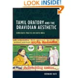Tamil Oratory and the Dravidian Aesthetic: Democratic Practice in South India (Cultures of History)