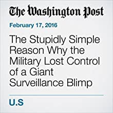 The Stupidly Simple Reason Why the Military Lost Control of a Giant Surveillance Blimp Other by Andrea Peterson Narrated by Sam Scholl