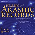 Healing Through the Akashic Records: Guided Practices for Using the Power of Your Sacred Wounds to Discover Your Soul's Perfection  by Linda Howe Narrated by Linda Howe