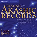 Healing Through the Akashic Records: Guided Practices for Using the Power of Your Sacred Wounds to Discover Your Soul's Perfection   Linda Howe