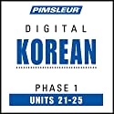 Korean Phase 1, Unit 21-25: Learn to Speak and Understand Korean with Pimsleur Language Programs Audiobook by  Pimsleur Narrated by  Pimsleur