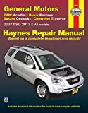 General Motors 2007 thru 2013: GMC Acadia, Buick Enclave, Saturn Outlook, Chevrolet Traverse, All models (Haynes Repair Manual)