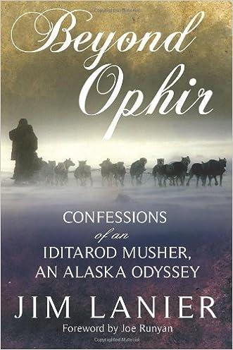 Beyond Ophir: Confessions of an Iditarod Musher, An Alaska Odyssey