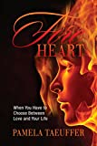 Fire Heart: When You Have to Choose Between Love and Your Life (Broken Bottle Series Book 2)