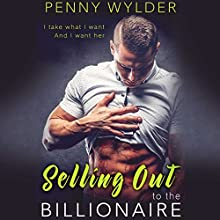 Selling out to the Billionaire Audiobook by Penny Wylder Narrated by Lillian Claire, Blake Richard