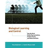 Biological Learning and Control: How the Brain Builds Representations, Predicts Events, and Makes Decisions (Computational...