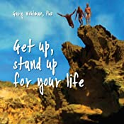 Get Up, Stand Up for Your Life | [Gary Wohlman, PhD]