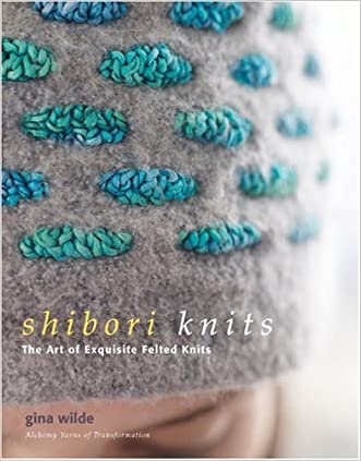 Shibori Knits: The Art of Exquisite Felted Knits written by Gina Wilde