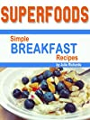 Superfoods: Simple Breakfast Recipes