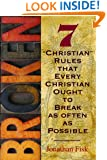 Broken: 7 ''Christian'' Rules That Every Christian Ought to Break as Often as Possible