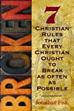 Broken: 7 Christian Rules That Every Christian Ought to Break as Often as Possible