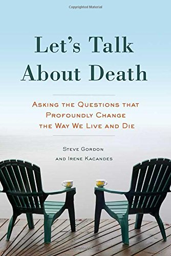 Let's Talk About Death: Asking the Questions that Profoundly Change the Way We Live and Die PDF