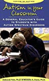 Autism in Your Classroom: A General Educator's Guide to Students with Autism Spectrum Disorders (Topics in Autism)