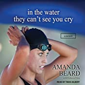 In the Water They Can't See You Cry: A Memoir | [Amanda Beard, Rebecca Paley]
