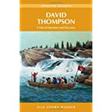 David Thompson: A Life of Adventure and Discoveryby Elle Andra-Warner