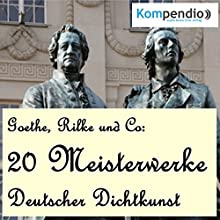 20 Meisterwerke Deutscher Dichtkunst Hörbuch von Johann Wolfgang von Goethe, Heinrich Heine, Rainer Maria Rilke Gesprochen von: Matthias Ubert