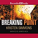 Breaking Point (       UNABRIDGED) by Kristen Simmons Narrated by Jennifer Ikeda