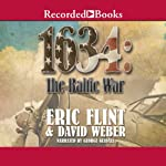 1634: The Baltic War (       UNABRIDGED) by Eric Flint, David Weber Narrated by George Guidall
