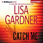 Catch Me: A Novel UNABRIDGED by Lisa Gardner Narrated by Kirsten Potter
