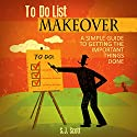 To-Do List Makeover: A Simple Guide to Getting the Important Things Done Hörbuch von S. J. Scott Gesprochen von: Greg Zarcone