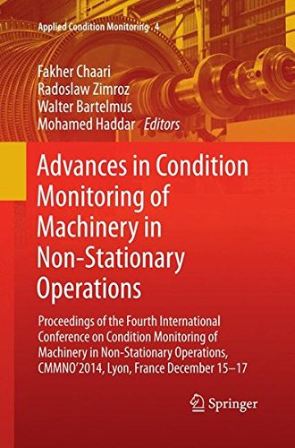 Advances in Condition Monitoring of Machinery in Non-Stationary Operations: Proceedings of the Fourth International Conference on Condition Monitoring ... December 15-17 (Applied Condition Monitoring)