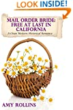 Mail Order Bride: Free At Last In California: A Clean Western Historical Romance