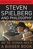 Steven Spielberg and Philosophy: We're Gonna Need a Bigger Book (Philosophy Of Popular Culture)