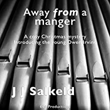 Away from a Manger: A Cozy Christmas Quick Read Introducing the Young Owen Irvine Audiobook by J J Salkeld Narrated by Kerry Willison-Parry