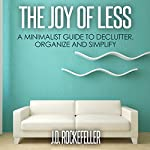 The Joy of Less: A Minimalist Guide to Declutter, Organize and Simplify | J.D. Rockefeller