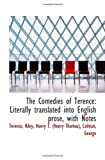 The Comedies of Terence: Literally translated into English prose, with Notes (1113173793) by Terence, .