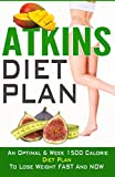 Atkins Diet Plan - An Optimal 6 Week 1500 Calorie Diet Plan To Lose Weight FAST And NOW!: Lose Weight FAST And NOW! (atkins diet plan, atkins diet, ketogenic diet, low carb diet)