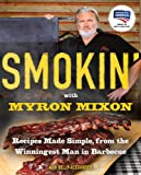 Smokin with Myron Mixon: Recipes Made Simple, from the Winningest Man in Barbecue