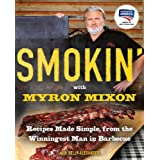 Smokin' with Myron Mixon: Recipes Made Simple, from the Winningest Man in Barbecue ~ Myron Mixon