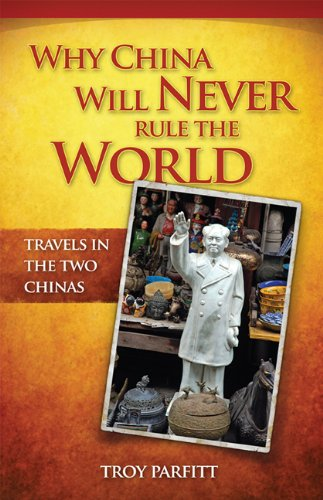 Why China Will Never Rule the World: Travels in the Two Chinas: Troy Parfitt: 9780986803505: Amazon.com: Books