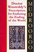 Doctor Wooreddy's Prescription for Enduring the Ending of the World
