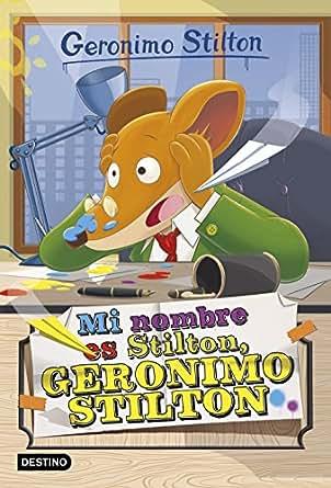 Amazon.com: Mi nombre es Stilton, Geronimo Stilton: Geronimo Stilton 1