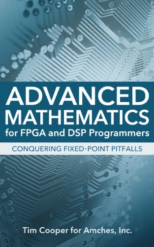 Advanced Mathematics for FPGA and DSP Programmers: Conquering Fixed-Point Pitfalls PDF