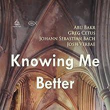 Knowing Me Better Discours Auteur(s) : Johann Sebastian Bach, Abu Bakr, Greg Cetus Narrateur(s) : Josh Verbae