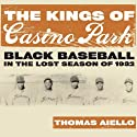 The Kings of Casino Park: Black Baseball in the Lost Season of 1932 (       UNABRIDGED) by Thomas Aiello Narrated by Claton Butcher