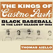 The Kings of Casino Park: Black Baseball in the Lost Season of 1932 | [Thomas Aiello]