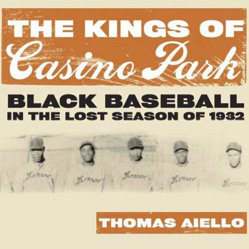 The Kings Of Casino Park: Black Baseball In The Lost Season Of 1932