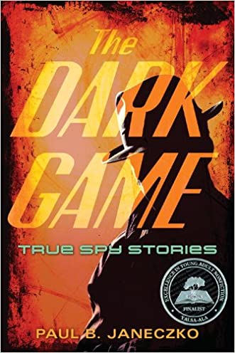 The Dark Game: True Spy Stories from Invisible Ink to CIA Moles