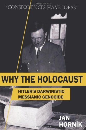 Why the Holocaust: Hitler's Darwinistic Messianic Genocide (Volume 1)