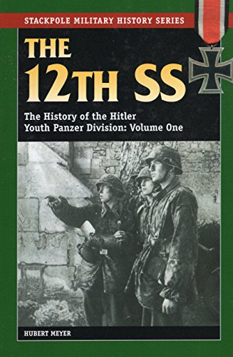 12th SS: The History of the Hitler Youth Panzer Division: v. 1 (Stackpole Military History Series)