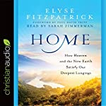 Home: How Heaven and the New Earth Satisfy Our Deepest Longings | Elyse Fitzpatrick